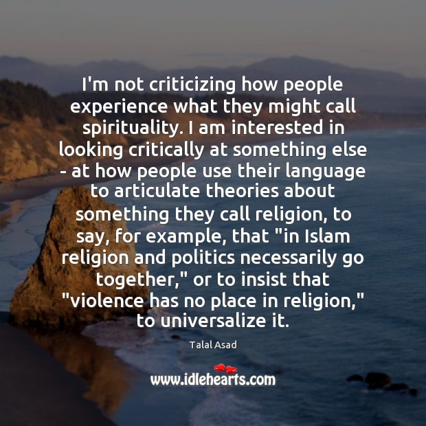Image, I'm not criticizing how people experience what they might call spirituality. I