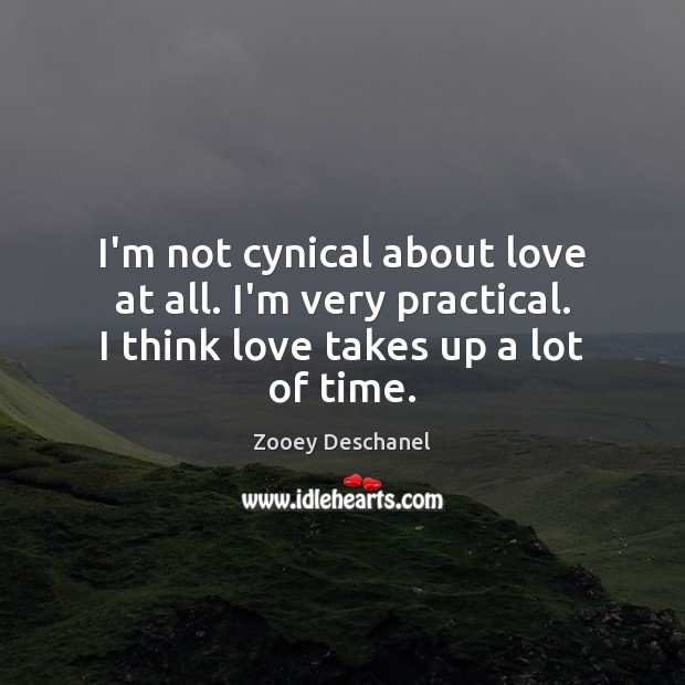 I'm not cynical about love at all. I'm very practical. I think Image