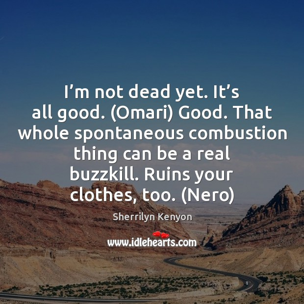 I'm not dead yet. It's all good. (Omari) Good. That Image