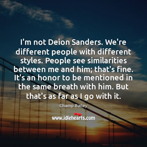 I'm not Deion Sanders. We're different people with different styles. People see Image