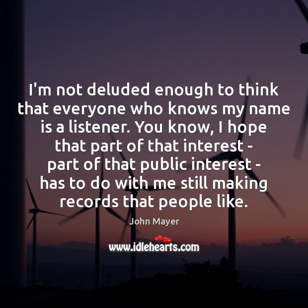 Image, I'm not deluded enough to think that everyone who knows my name
