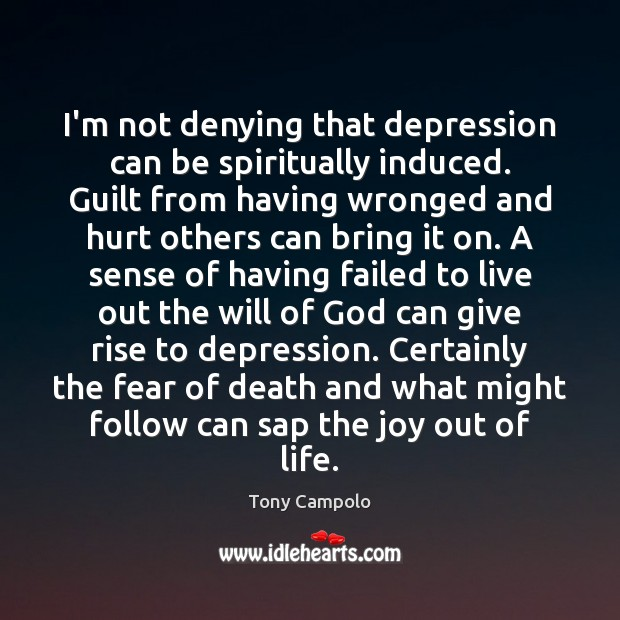 Image, I'm not denying that depression can be spiritually induced. Guilt from having