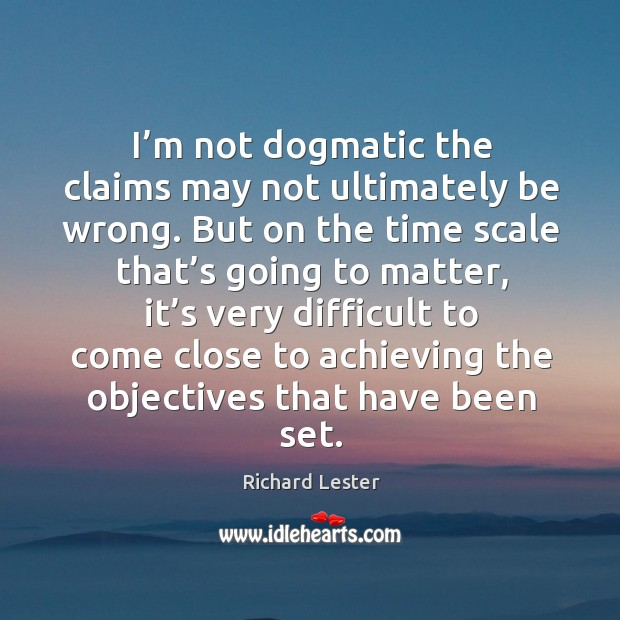 I'm not dogmatic the claims may not ultimately be wrong. Image