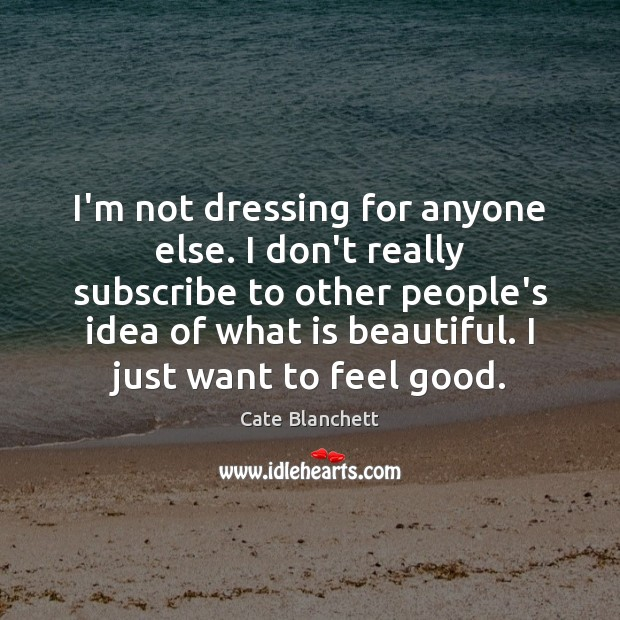 I'm not dressing for anyone else. I don't really subscribe to other Image
