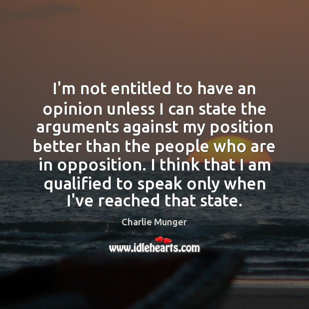 I'm not entitled to have an opinion unless I can state the Charlie Munger Picture Quote