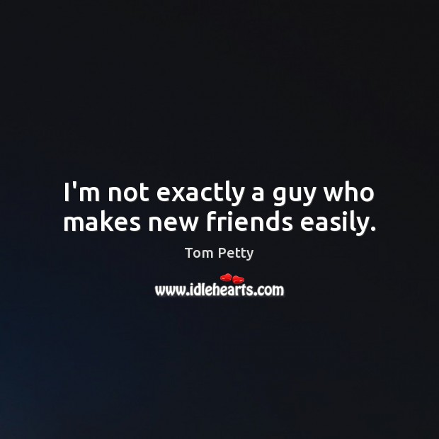 I'm not exactly a guy who makes new friends easily. Image