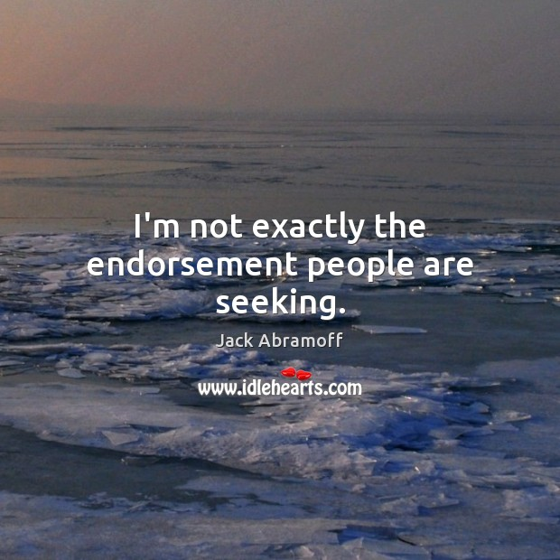 I'm not exactly the endorsement people are seeking. Image