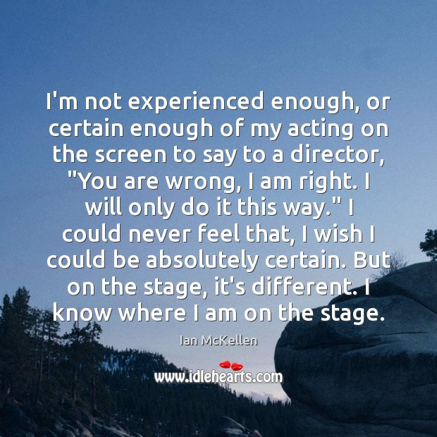 I'm not experienced enough, or certain enough of my acting on the Ian McKellen Picture Quote