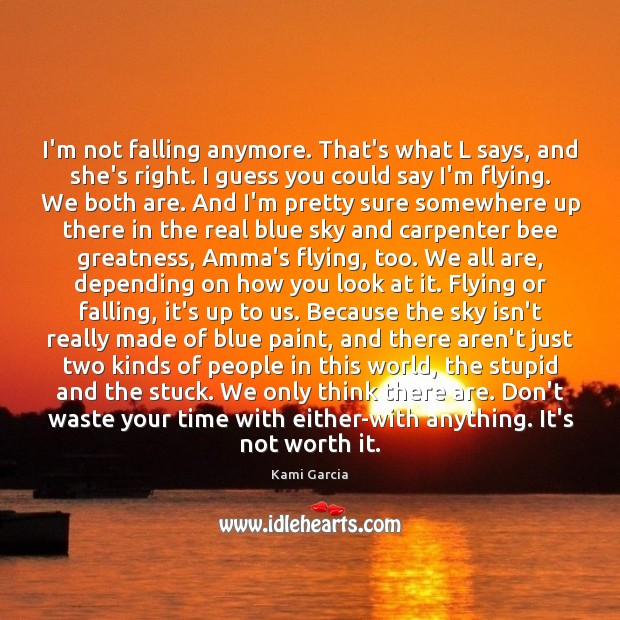 I'm not falling anymore. That's what L says, and she's right. I Kami Garcia Picture Quote