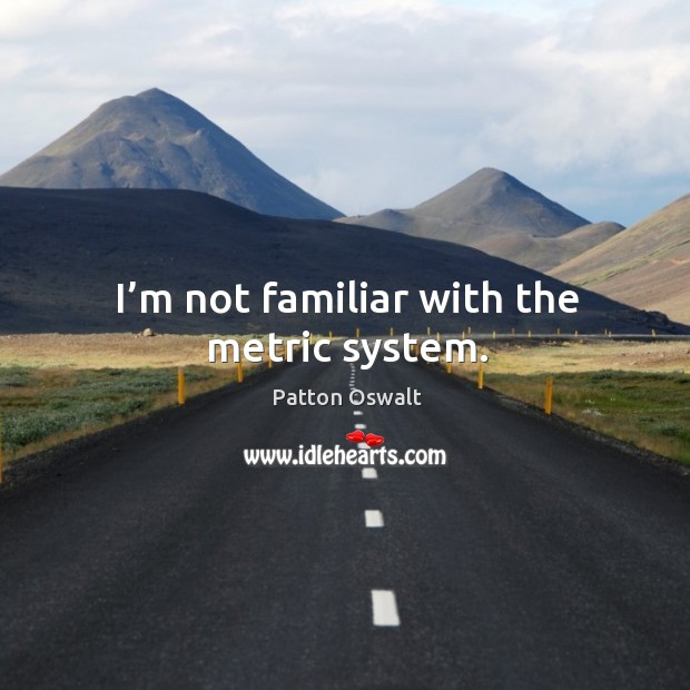 I'm not familiar with the metric system. Image