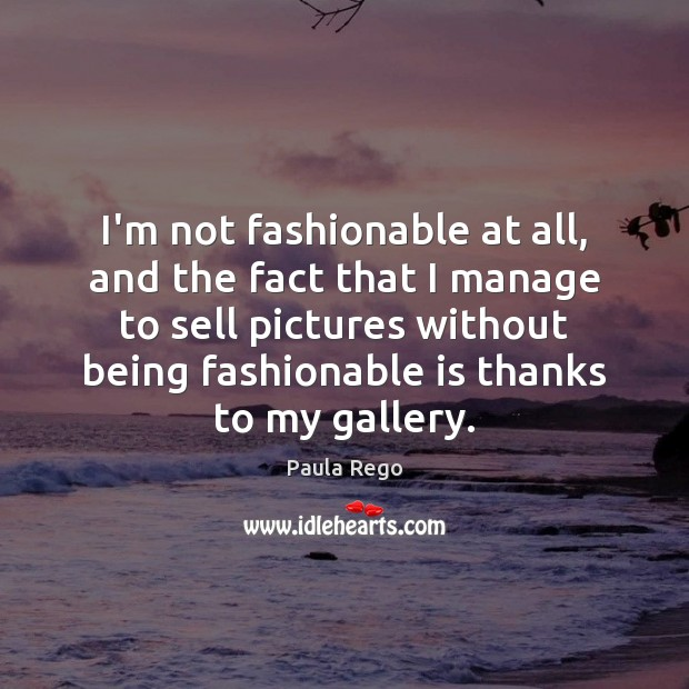 I'm not fashionable at all, and the fact that I manage to Image
