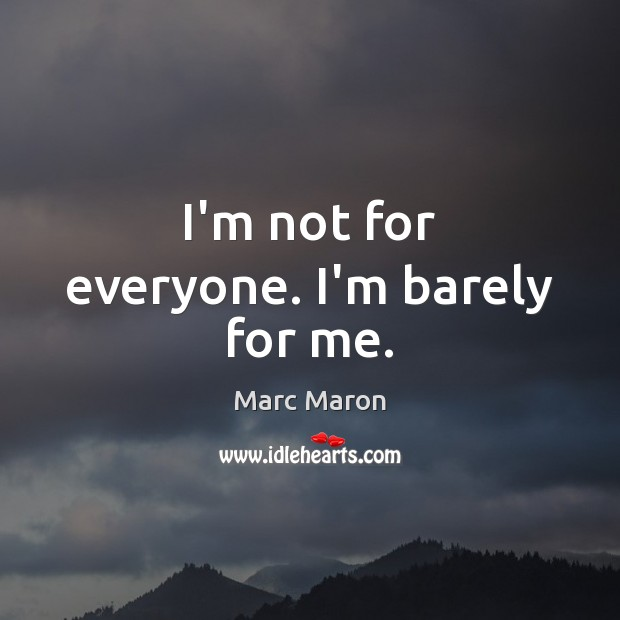 Image, I'm not for everyone. I'm barely for me.