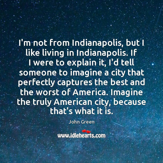 Image, I'm not from Indianapolis, but I like living in Indianapolis. If I