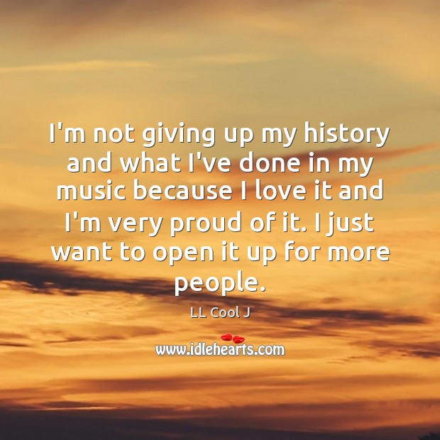 I'm not giving up my history and what I've done in my LL Cool J Picture Quote