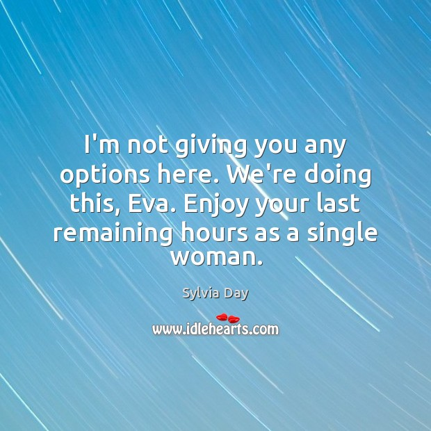 I'm not giving you any options here. We're doing this, Eva. Enjoy Sylvia Day Picture Quote