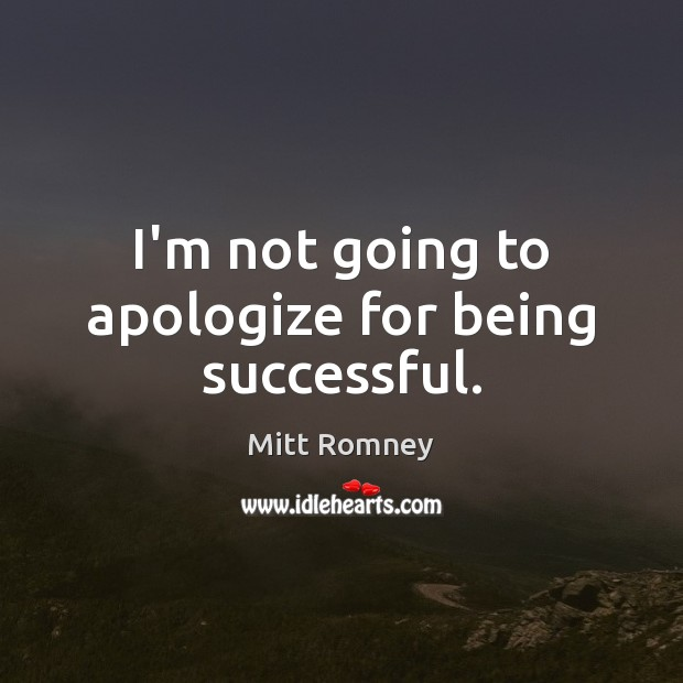 I'm not going to apologize for being successful. Being Successful Quotes Image