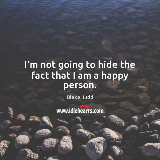 Image, I'm not going to hide the fact that I am a happy person.