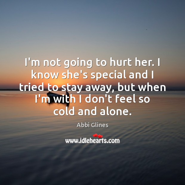 I'm not going to hurt her. I know she's special and I Image