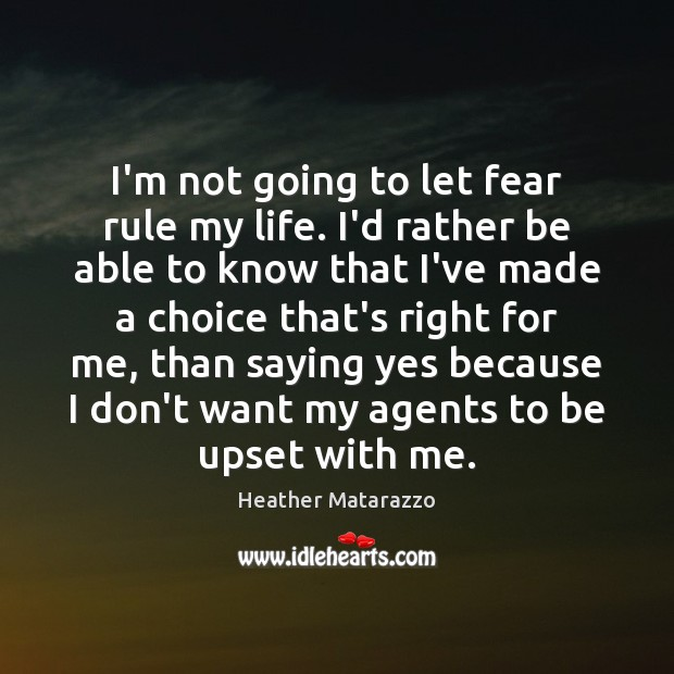 I'm not going to let fear rule my life. I'd rather be Image
