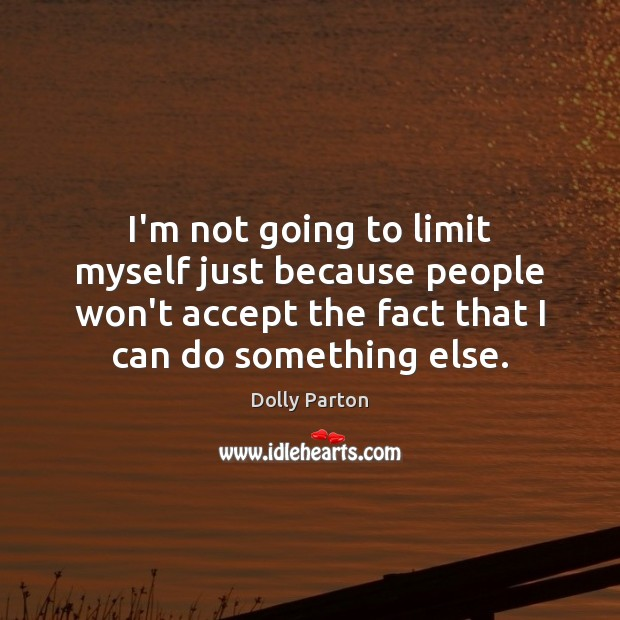 Image, I'm not going to limit myself just because people won't accept the