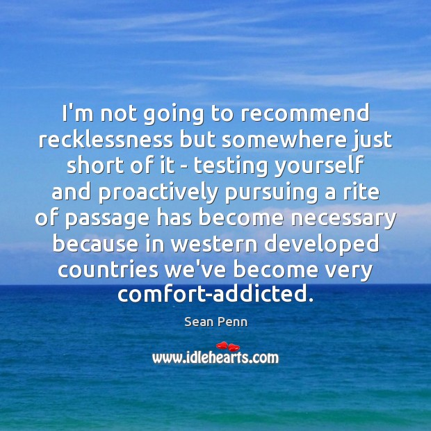 I'm not going to recommend recklessness but somewhere just short of it Image