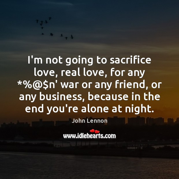 I'm not going to sacrifice love, real love, for any *%@$n' war Real Love Quotes Image