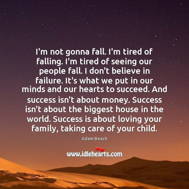 Image, I'm not gonna fall. I'm tired of falling. I'm tired of seeing