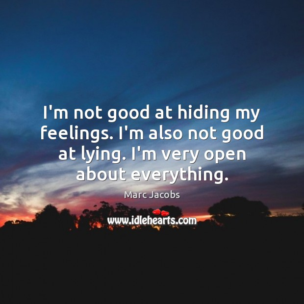 I'm not good at hiding my feelings. I'm also not good at Image