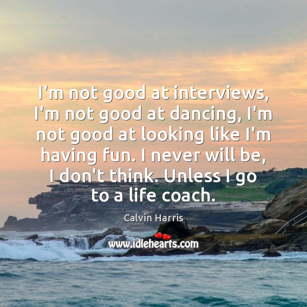 Image, I'm not good at interviews, I'm not good at dancing, I'm not