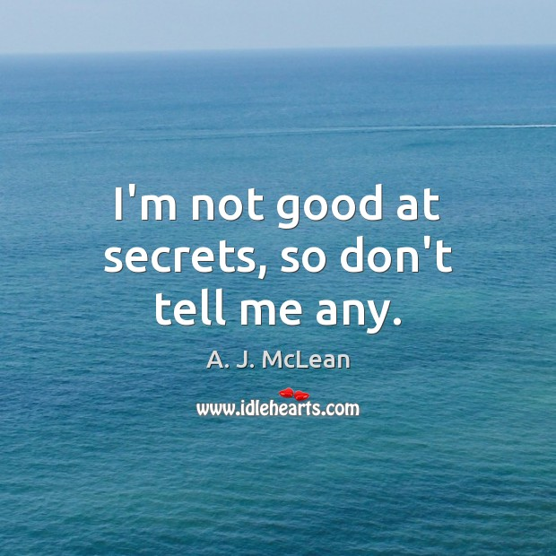 Image, I'm not good at secrets, so don't tell me any.