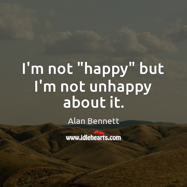 "Image, I'm not ""happy"" but I'm not unhappy about it."