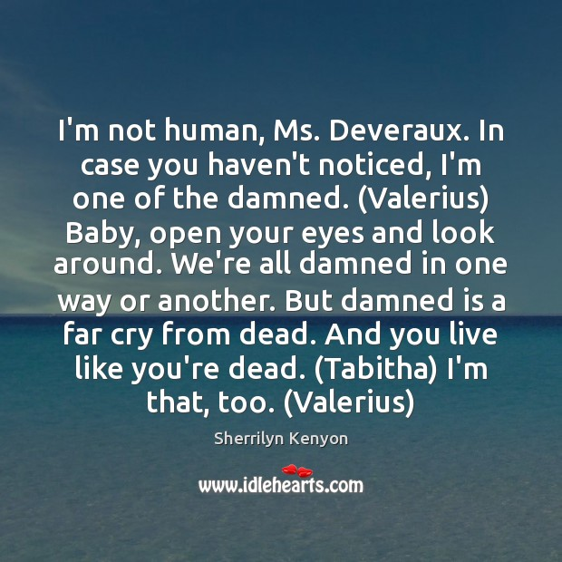 I'm not human, Ms. Deveraux. In case you haven't noticed, I'm one Image