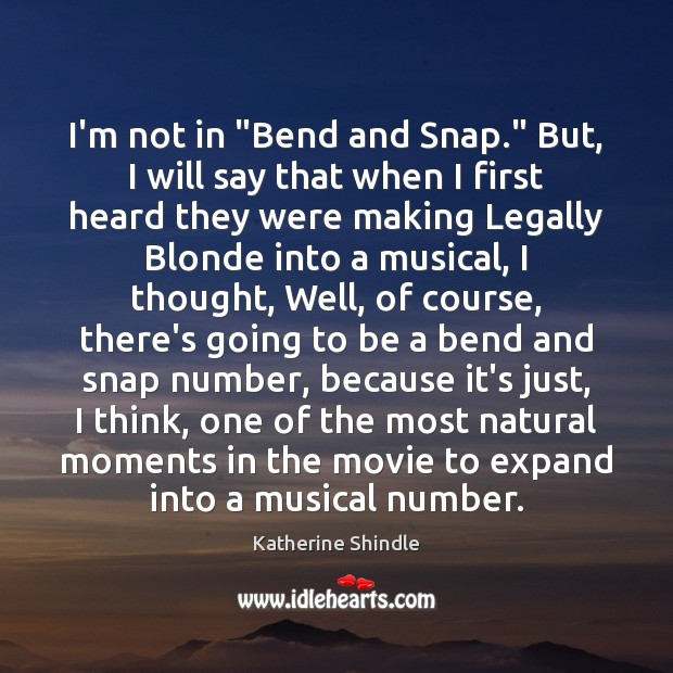 """Image, I'm not in """"Bend and Snap."""" But, I will say that when"""