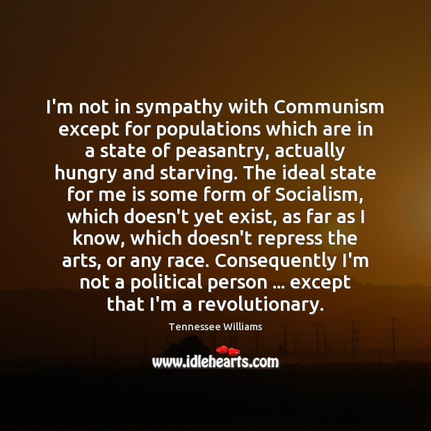 I'm not in sympathy with Communism except for populations which are in Tennessee Williams Picture Quote