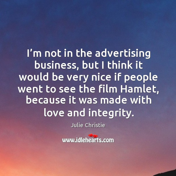 I'm not in the advertising business, but I think it would be very nice if people went Julie Christie Picture Quote