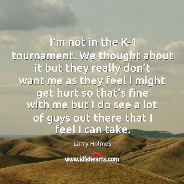 I'm not in the k-1 tournament. We thought about it but they really don't want me. Image