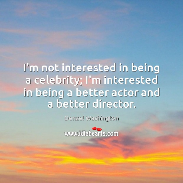 I'm not interested in being a celebrity; I'm interested in being a Denzel Washington Picture Quote