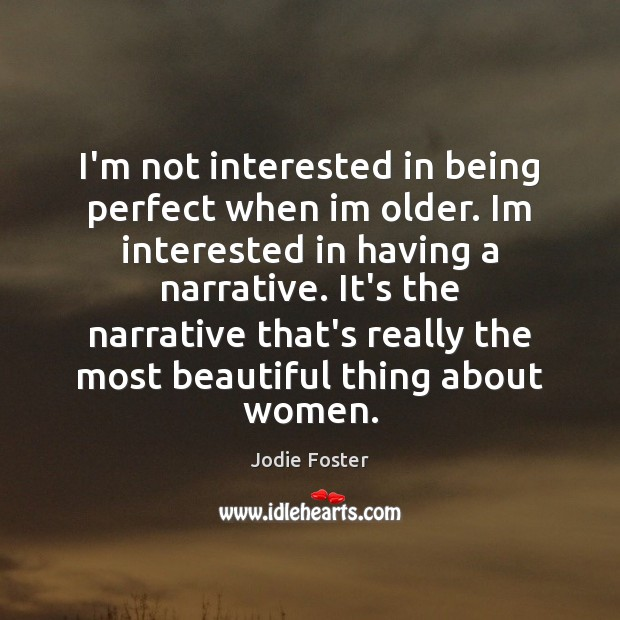 I'm not interested in being perfect when im older. Im interested in Image