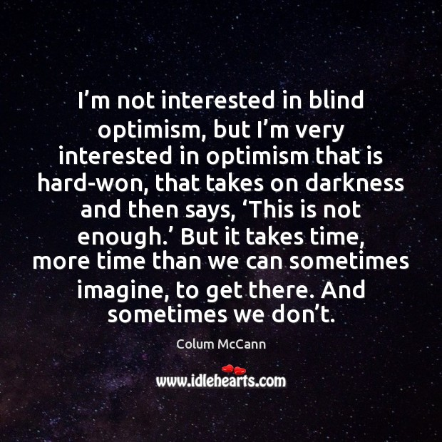 Colum Mccann Quote Im Not Interested In Blind Optimism But Im