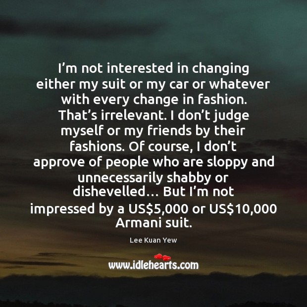 I'm not interested in changing either my suit or my car Don't Judge Quotes Image