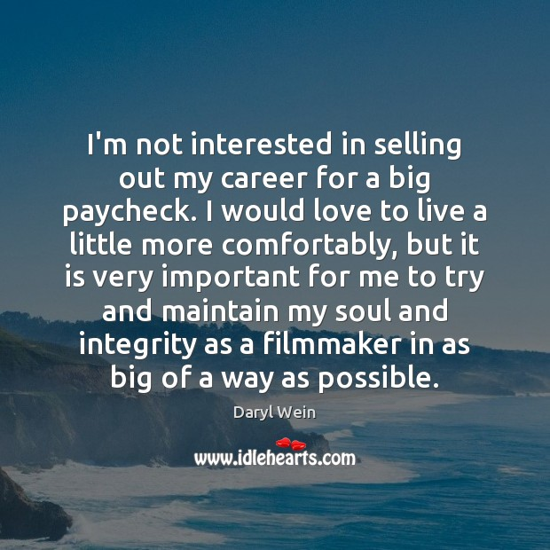 I'm not interested in selling out my career for a big paycheck. Image