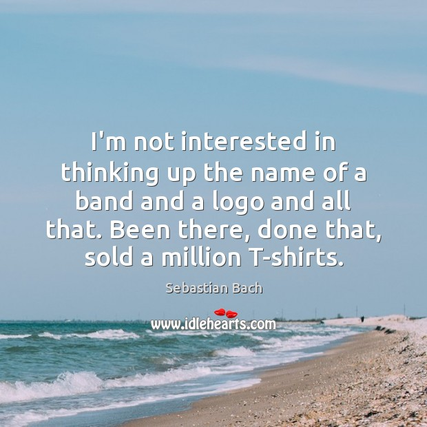 I'm not interested in thinking up the name of a band and Image