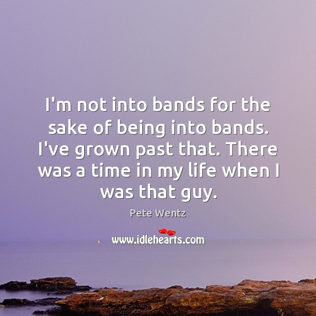 I'm not into bands for the sake of being into bands. I've Image