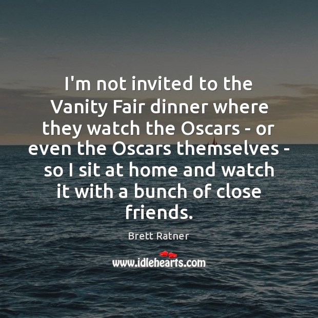 Image, I'm not invited to the Vanity Fair dinner where they watch the