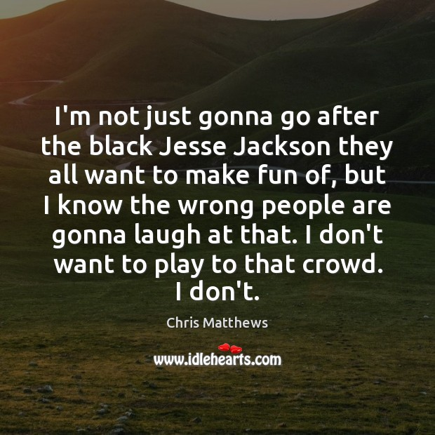 Image, I'm not just gonna go after the black Jesse Jackson they all