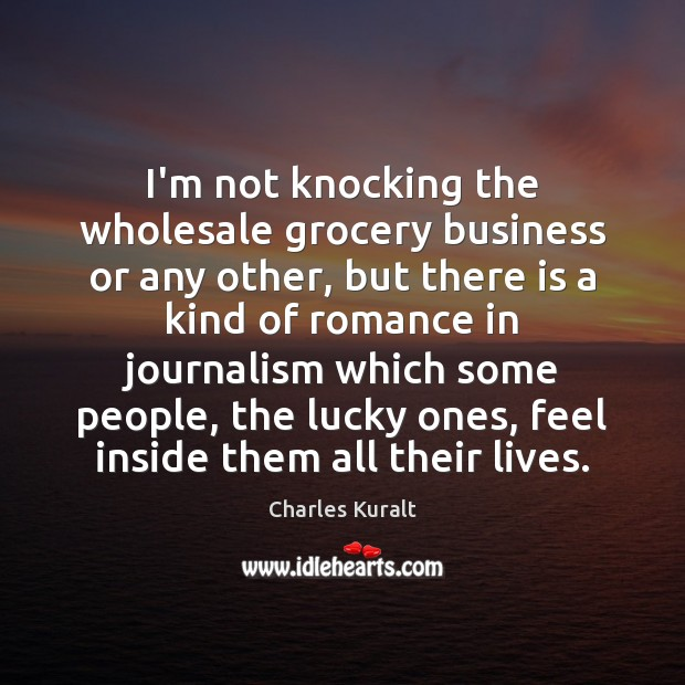 Image, I'm not knocking the wholesale grocery business or any other, but there