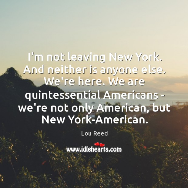 I'm not leaving New York. And neither is anyone else. We're here. Image