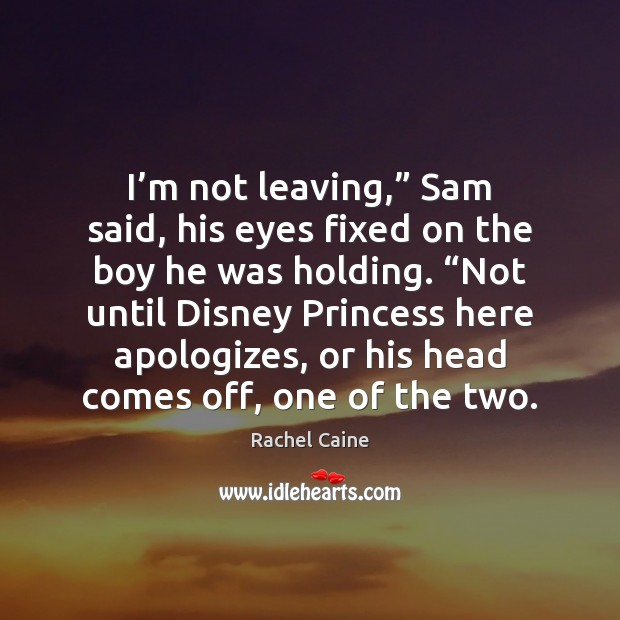 """I'm not leaving,"""" Sam said, his eyes fixed on the boy Rachel Caine Picture Quote"""