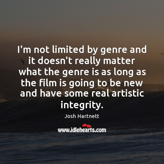 I'm not limited by genre and it doesn't really matter what the Josh Hartnett Picture Quote