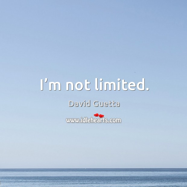 I'm not limited. David Guetta Picture Quote